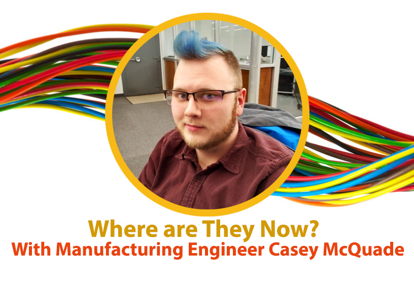 Where are They Now? With Manufacturing Engineer Casey McQuade